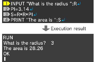"INPUT ""What is the radius "";R↵ PI=3.14↵ S=R*R*PI↵ PRINT ""The area is "";S"